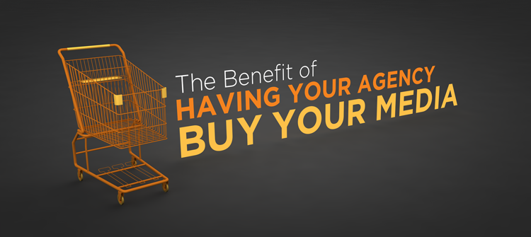 Why you should have your marketing agency buy your media