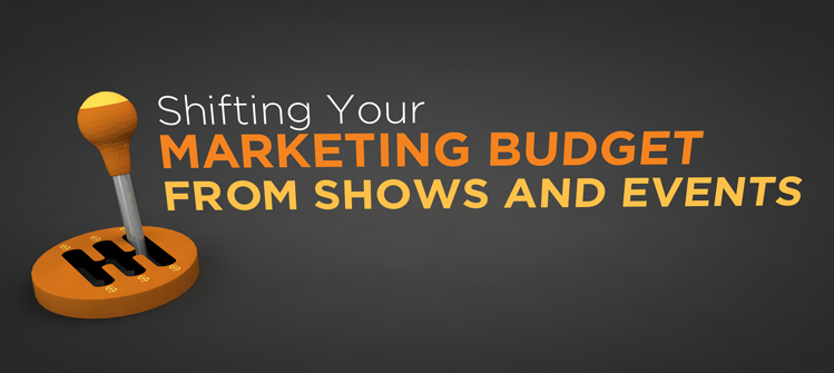Shifting marketing budget from trade shows and events